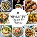 20 Fabulously Easy Instant Pot Recipes